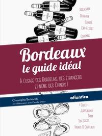 Christophe Berliocchi - Bordeaux : le guide idéal - A l'usage des Bordelais, des étrangers et même des Chinois !.
