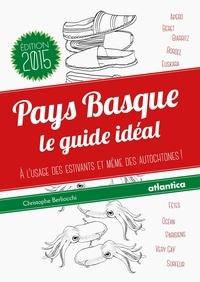 Christophe Berliocchi - Pays basque : le guide idéal - A l'usage des estivants et même des autochtones !.