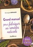 Christophe Bernard - Grand manuel pour fabriquer ses remèdes naturels.