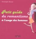 Christophe Bernard - Petit guide du romantisme à l'usage des hommes.