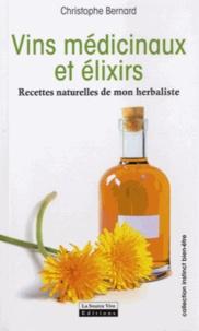 Christophe Bernard - Vins médicinaux et élixirs - Recettes naturelles de mon herbaliste.