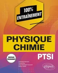 Christophe Bernicot et Thomas Roy - Physique-chimie PTSI - Nouveaux programmes.