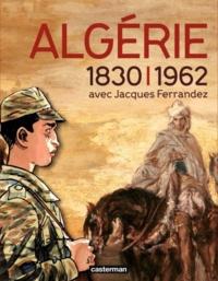 Christophe Bertrand et Sébastien Denis - Algérie 1830-1962 avec Jacques Ferrandez.