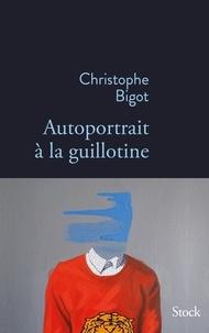 Christophe Bigot - Autoportrait à la guillotine.