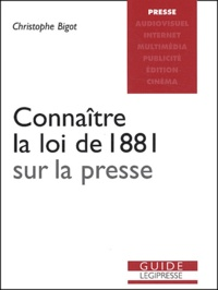 Christophe Bigot - Connaître la loi de 1881 sur la presse.