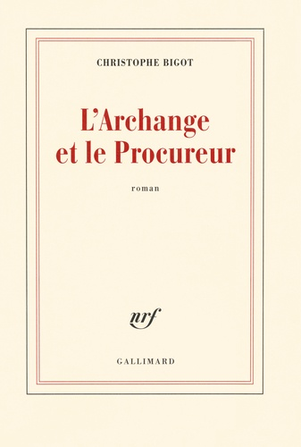 Christophe Bigot - L'Archange et le Procureur.