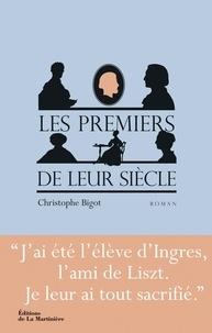 Christophe Bigot - Les premiers de leur siècle.