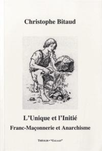 Christophe Bitaud - L'unique et l'Initié - Franc-Maçonnerie et Anarchie.