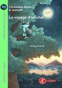 Christophe Bladé et  JustineF - Le voyage d'un chat - Un roman jeunesse à lire dès 7 ans.