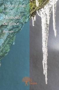 Christophe Bladé - Mémoire de glace.