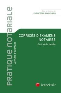 Christophe Blanchard - Corrigés d'examens notaires - Droit de la famille.