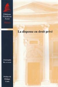 Christophe Blanchard - La dispense en droit privé.