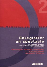Christophe Blandin-Estournet et Vincent Gatel - Enregistrer un spectacle - Les conditions juridiques de la captation audiovisuelle et sonore d'un spectacle vivant.