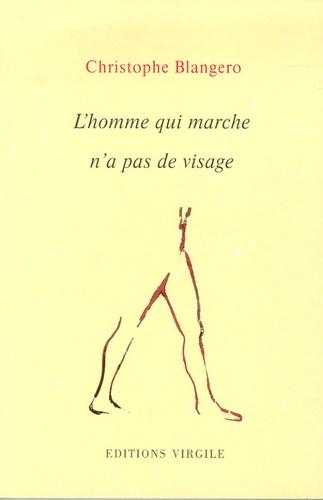 Christophe Blangero - L'homme qui marche n'a pas de visage.