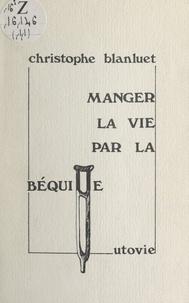 Christophe Blanluet - Manger la vie par la béquille.
