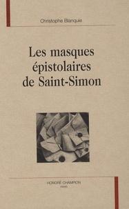 Christophe Blanquie - Les masques épistolaires de Saint-Simon.