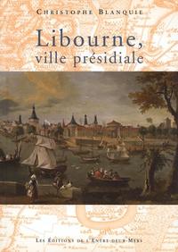 Christophe Blanquie - Libourne, ville présidiale.