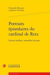 Christophe Blanquie et Myriam Tsimbidy - Portraits épistolaires du cardinal de Retz - Lettres inédites, nouvelles lectures.