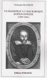 Christophe Blanquie - Un magistrat à l'âge baroque - Scipion Dupleix (1569-1661).