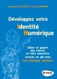 Christophe Blazquez et Samir Zamoum - Développez votre identité numérique - Cibler et gagner des clients, se faire connaître, trouver un job avec les réseaux sociaux.