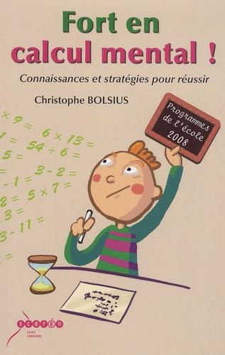 Christophe Bolsius - Fort en calcul mental ! - Connaissances et stratégies pour réussir.