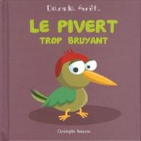 Christophe Boncens - Le pivert trop bruyant.