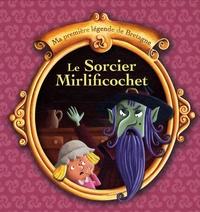Christophe Boncens - Le sorcier Mirlificochet - Une légende traditionnelle de Bretagne.