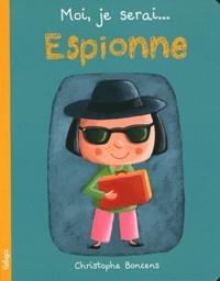 Christophe Boncens - Moi, je serai... Espionne.