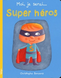 Christophe Boncens - Moi, je serai... Super héros.