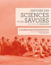 Christophe Bonneuil et Dominique Pestre - Histoire des sciences et des savoirs - Tome 3, Le siècle des technosciences.