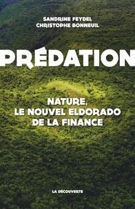 Christophe Bonneuil - Prédation - Nature, le nouvel Eldorado de la finance.