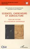 Christophe Bonneuil et Gilles Denis - Sciences, chercheurs et agriculture - Pour une histoire de la recherche agronomique.