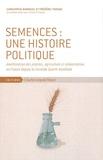 Christophe Bonneuil et Frédéric Thomas - Semences : une histoire politique - Amélioration des plantes, agriculture et alimentation en France depuis la Seconde Guerre mondiale.