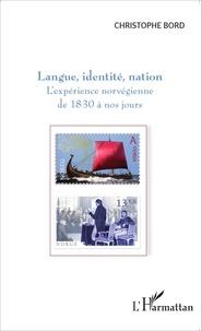 Christophe Bord - Langue, identité, nation - L'expérience norvégienne de 1830 à nos jours.