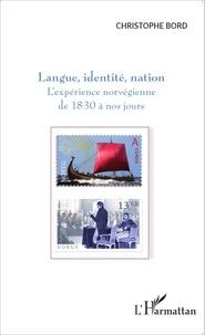 Langue, identité, nation- L'expérience norvégienne de 1830 à nos jours - Christophe Bord pdf epub