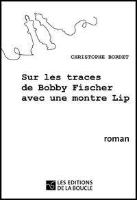 Christophe Bordet - Sur les traces de Bobby Fischer avec une montre Lip.