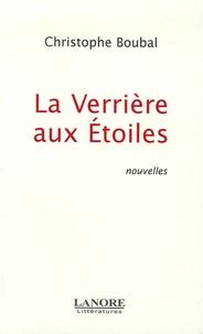 Christophe Boubal - La Verrière aux Etoiles.