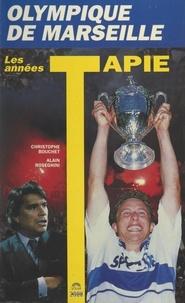 Christophe Bouchet et Alain Roseghini - Olympique de Marseille : les années Tapie.