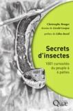 Christophe Bouget - Secrets d'insectes - 1001 curiosités du peuple à 6 pattes.