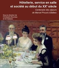 Christophe Bouneau et Gil Galasso - Hôtellerie, service en salle et société au début du XXe siècle - Centenaire des séjours de Marcel Proust à Balbec.