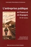 Christophe Bouneau et Alexandre Fernandez - L'entreprise publique en France et en Espagne de la fin du XVIIIe siècle au milieu du XXe siècle - Environnement, formes et stratégies.