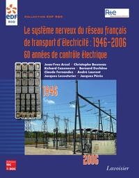 Christophe Bouneau - Le système nerveux du réseau français de transport d'électricité : 1946-2006 - 60 années de contrôle électrique.