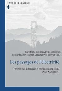 Christophe Bouneau et Denis Varaschin - Les paysages de l'électricité - Perspectives historiques et enjeux contemporains (XIXe-XXIe siècles).