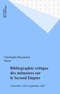 Christophe Bourachot et  Murat - Bibliographie critique des mémoires sur le Second Empire - 2 décembre 1852-4 septembre 1870.