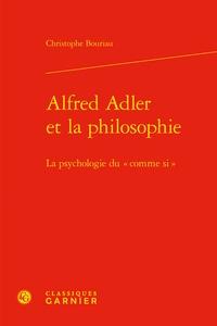 """Christophe Bouriau - Alfred Adler et la philosophie - La psychologie du """"comme si""""."""