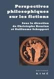 Christophe Bouriau et Guillaume Schuppert - Perspectives philosophiques sur les fictions.