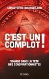 Christophe Bourseiller - C'est un complot ! - Voyage dans la tête des conspirationnistes.