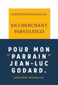 Christophe Bourseiller - En cherchant Parvulesco.