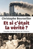 Christophe Bourseiller - Et si c'était la vérité ? - Enquête sur les délires de l'Histoire.