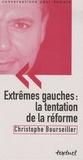Christophe Bourseiller - Extrêmes gauches : la tentation de la réforme.